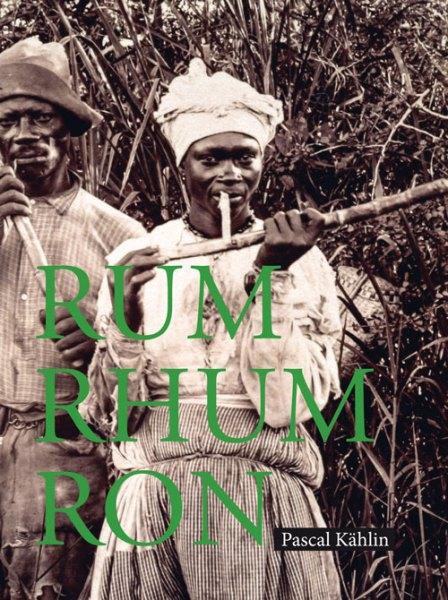 Pascal Kählin/Sina Bühler: Rum – Rhum – Ron
