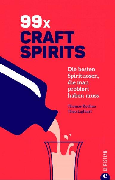 Thomas Kochan/Theo Ligthart: 99 x Craft Spirits. Die besten Spirituosen, die man probiert haben muss