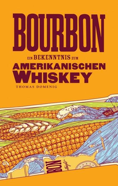 Thomas Domenig: Bourbon. Ein Bekenntnis zum Amerikanischen Whiskey