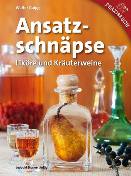 Walter Gaigg: Ansatzschnäpse, Liköre und Kräuterweine